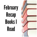 February Recap – Books I Read